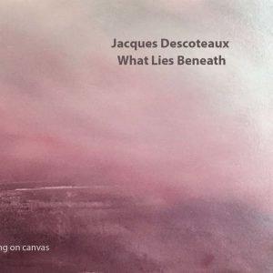 What Lies Beneath | Jacques Descoteaux