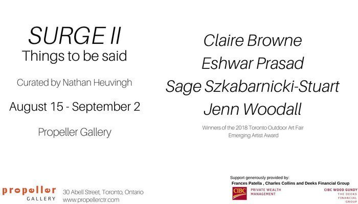 Surge 2 Curated by Nathan Heuvingh August 15 - September 2 Propeller Gallery