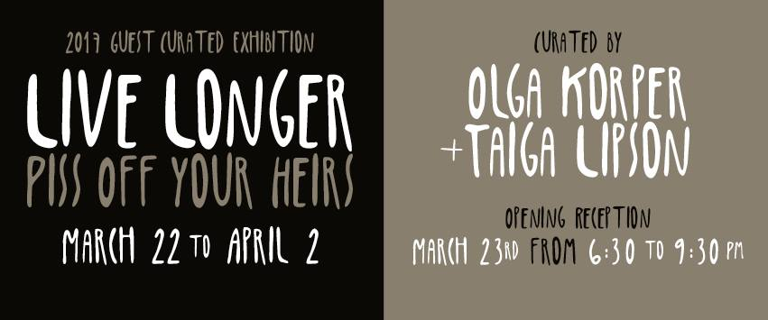 Live Longer Piss off Your Heirs | Curated by Olga Korper & Taiga Lipson