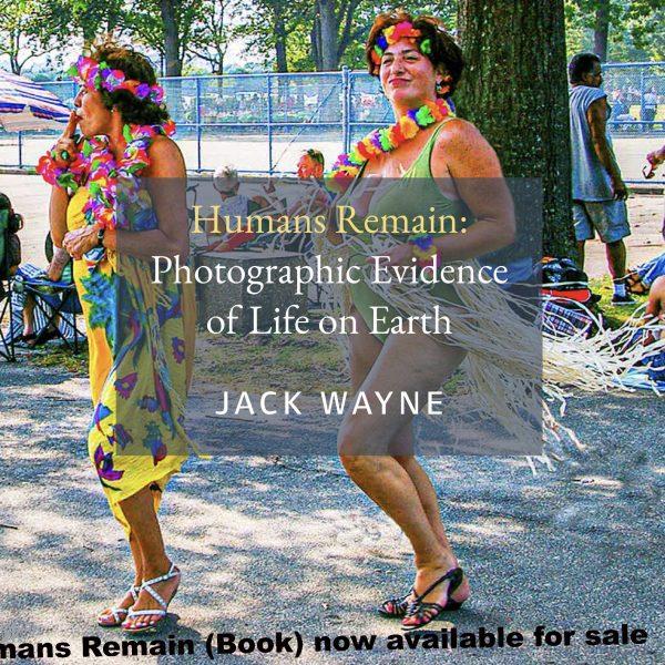 Jack Wayne, Humans Remain: Photographic Evidence of Life on Earth